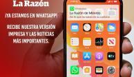 La Razón de México te mantiene informado, ¡ahora vía WhatsApp!